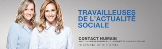 Contact humain une émission animée par Catherine-Emmanuelle Laliberté et Caroline Dupont